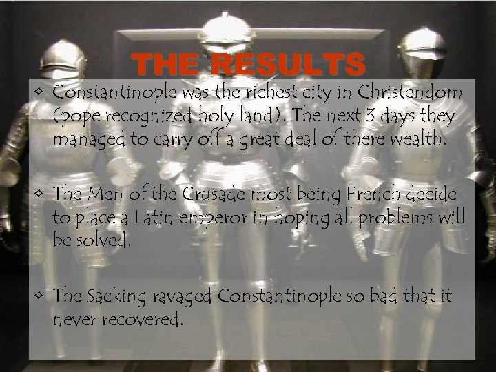 THE RESULTS • Constantinople was the richest city in Christendom (pope recognized holy land).