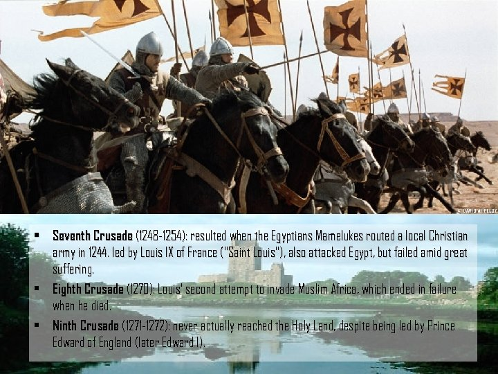 • Seventh Crusade (1248 -1254): resulted when the Egyptians Mamelukes routed a local