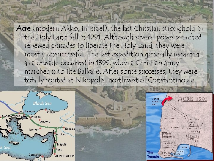 Acre (modern Akko, in Israel), the last Christian stronghold in the Holy Land fell