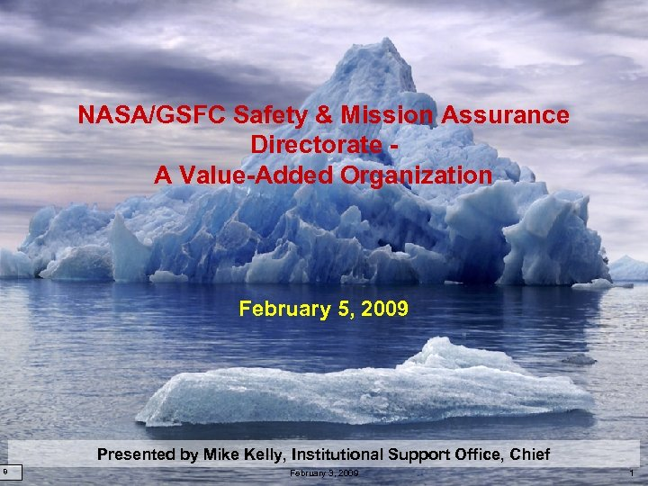 NASA/GSFC Safety & Mission Assurance Directorate A Value-Added Organization February 5, 2009 Presented by