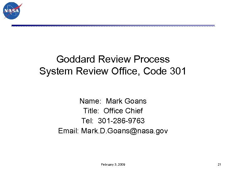 Goddard Review Process System Review Office, Code 301 Name: Mark Goans Title: Office Chief