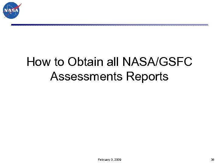 How to Obtain all NASA/GSFC Assessments Reports February 3, 2009 38