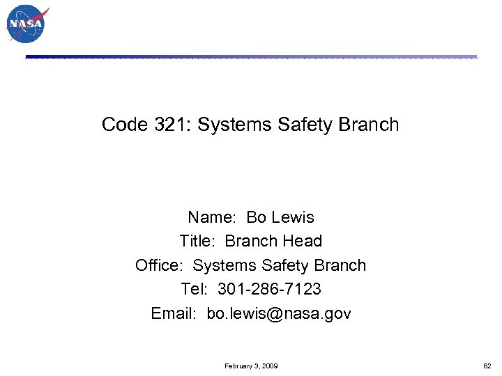 Code 321: Systems Safety Branch Name: Bo Lewis Title: Branch Head Office: Systems Safety