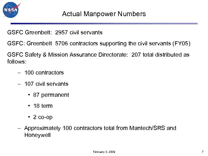 Actual Manpower Numbers GSFC Greenbelt: 2957 civil servants GSFC: Greenbelt 5706 contractors supporting the