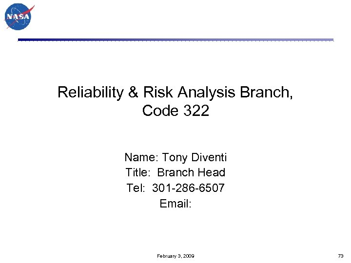 Reliability & Risk Analysis Branch, Code 322 Name: Tony Diventi Title: Branch Head Tel: