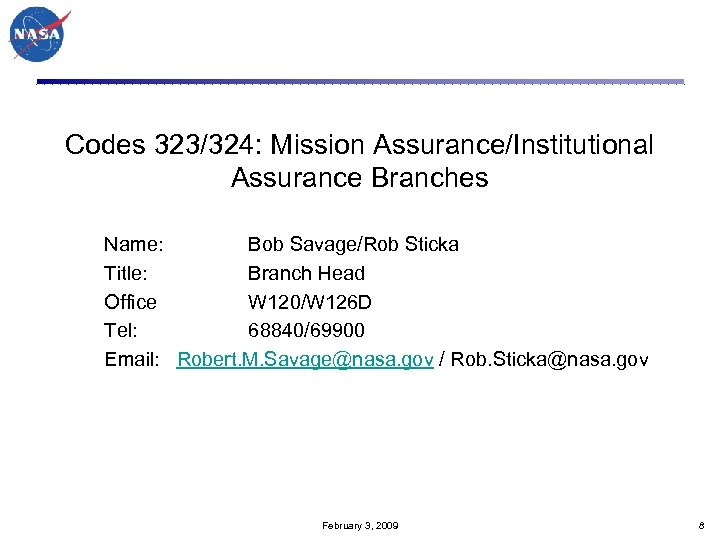 Codes 323/324: Mission Assurance/Institutional Assurance Branches Name: Bob Savage/Rob Sticka Title: Branch Head Office