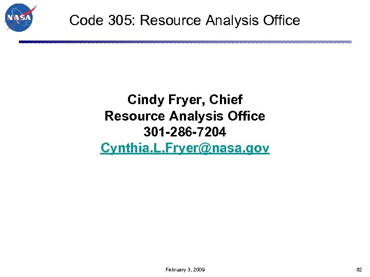 Code 305: Resource Analysis Office Cindy Fryer, Chief Resource Analysis Office 301 -286 -7204