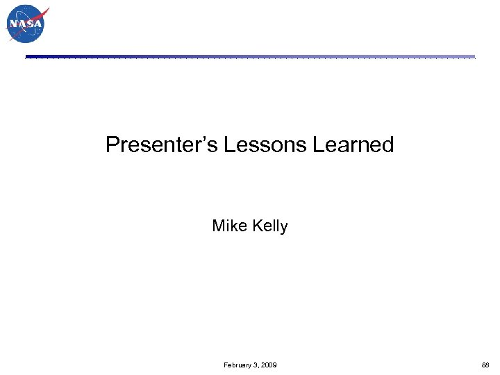 Presenter's Lessons Learned Mike Kelly February 3, 2009 88
