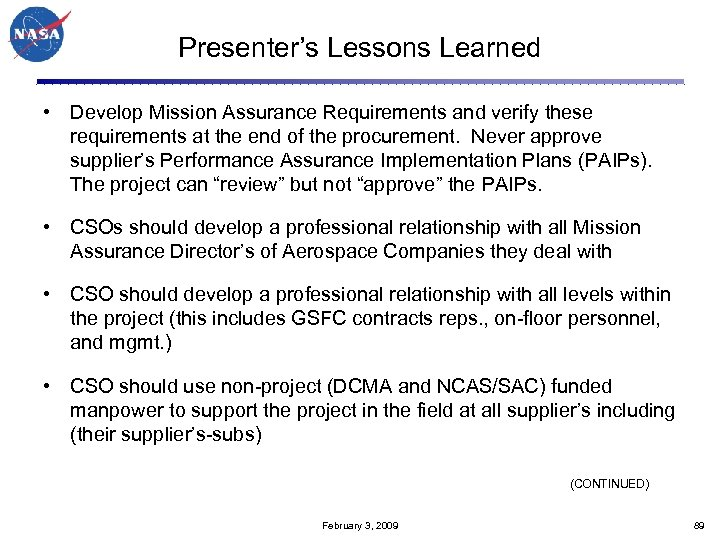 Presenter's Lessons Learned • Develop Mission Assurance Requirements and verify these requirements at the