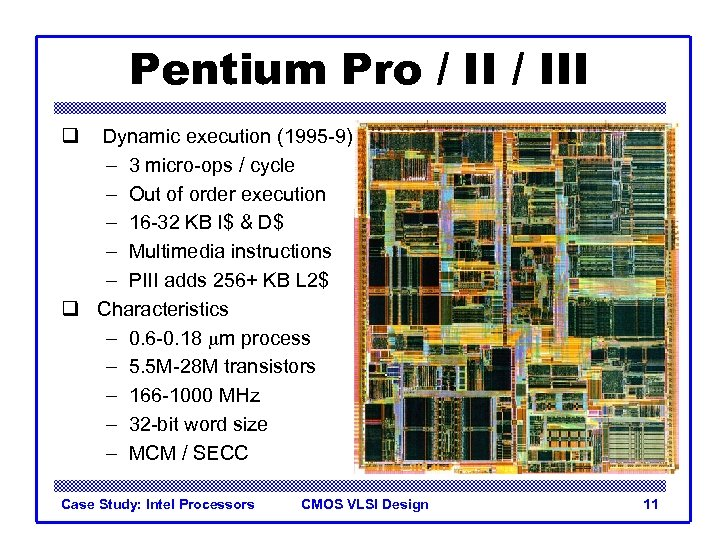 Pentium Pro / III q Dynamic execution (1995 -9) – 3 micro-ops / cycle