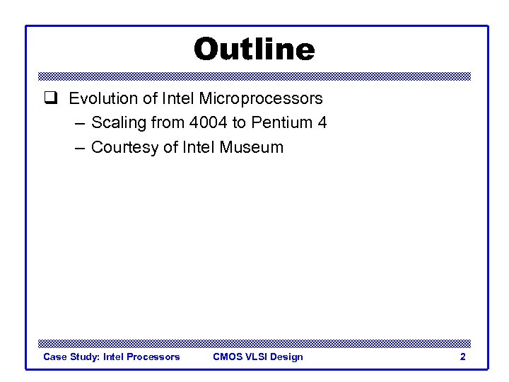 Outline q Evolution of Intel Microprocessors – Scaling from 4004 to Pentium 4 –