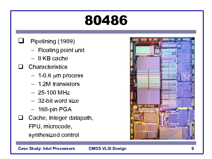 80486 q Pipelining (1989) – Floating point unit – 8 KB cache q Characteristics