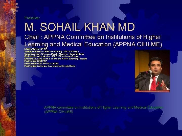 Presenter M. SOHAIL KHAN MD Chair : APPNA Committee on Institutions of Higher Learning