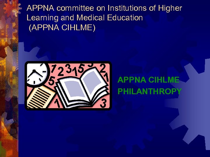 APPNA committee on Institutions of Higher Learning and Medical Education (APPNA CIHLME) APPNA CIHLME