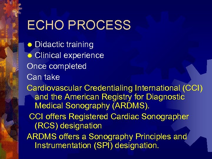 ECHO PROCESS ® Didactic training ® Clinical experience Once completed Can take Cardiovascular Credentialing