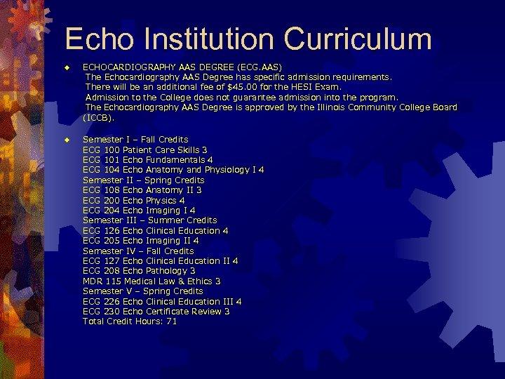 Echo Institution Curriculum ® ECHOCARDIOGRAPHY AAS DEGREE (ECG. AAS) The Echocardiography AAS Degree has