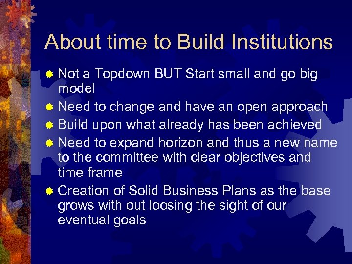 About time to Build Institutions ® Not a Topdown BUT Start small and go