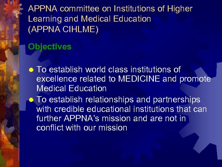 APPNA committee on Institutions of Higher Learning and Medical Education (APPNA CIHLME) Objectives ®