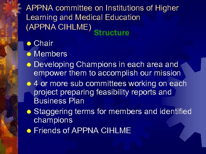 APPNA committee on Institutions of Higher Learning and Medical Education (APPNA CIHLME) Structure ®