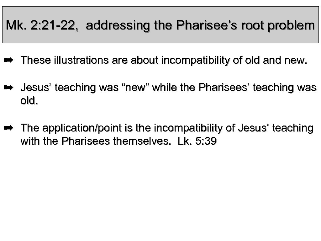 Mk. 2: 21 -22, addressing the Pharisee's root problem ➡ These illustrations are about