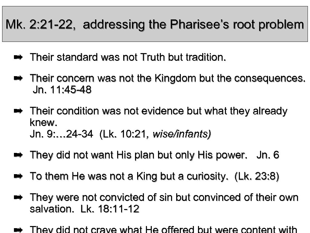 Mk. 2: 21 -22, addressing the Pharisee's root problem ➡ Their standard was not