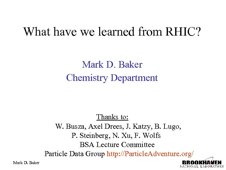 What have we learned from RHIC? Mark D. Baker Chemistry Department Thanks to: W.