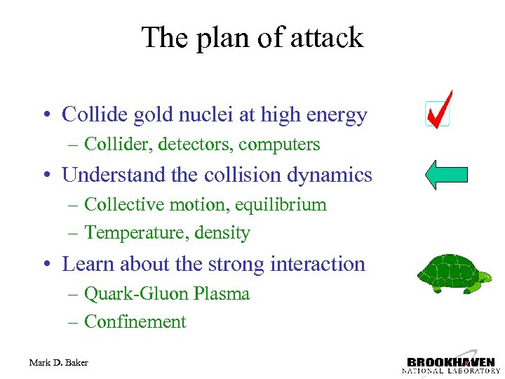 The plan of attack • Collide gold nuclei at high energy – Collider, detectors,