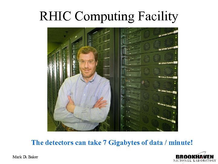 RHIC Computing Facility The detectors can take 7 Gigabytes of data / minute! Mark