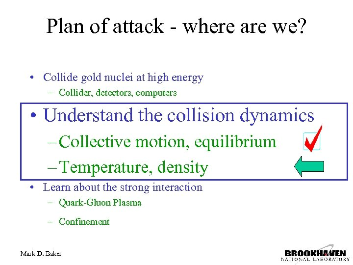 Plan of attack - where are we? • Collide gold nuclei at high energy
