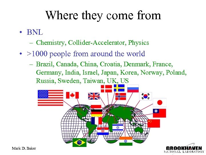 Where they come from • BNL – Chemistry, Collider-Accelerator, Physics • >1000 people from
