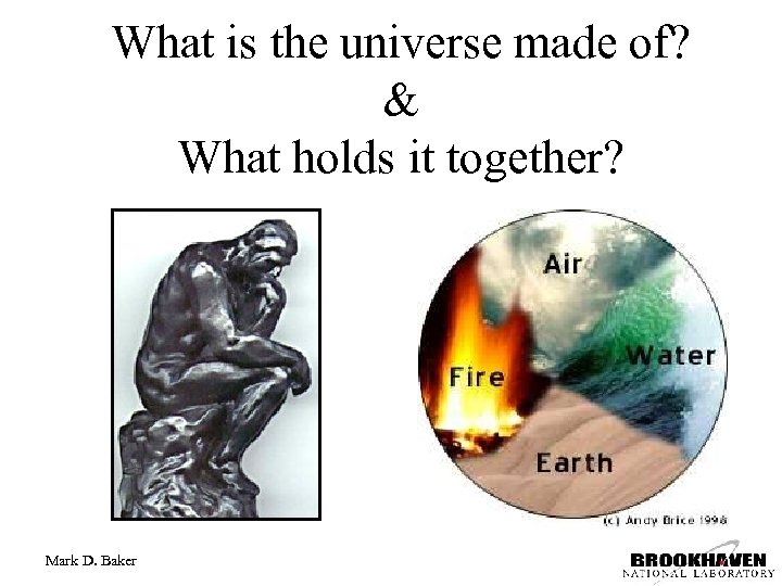 What is the universe made of? & What holds it together? Mark D. Baker