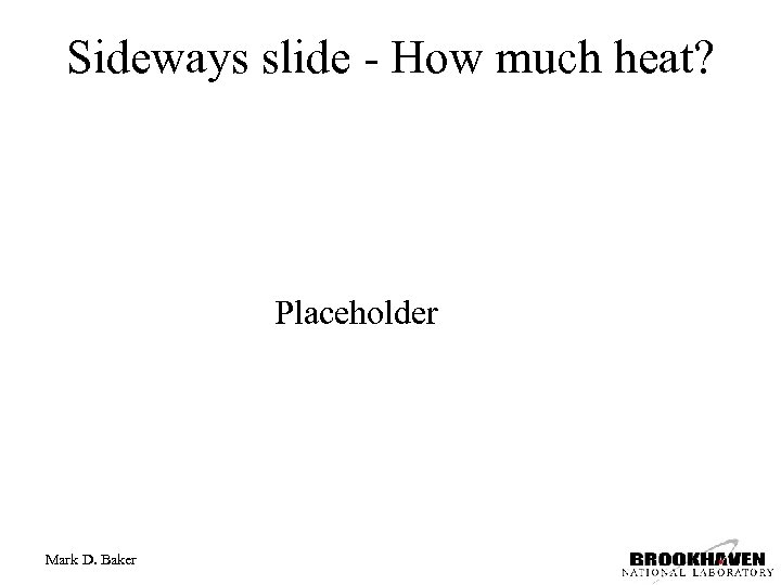 Sideways slide - How much heat? Placeholder Mark D. Baker