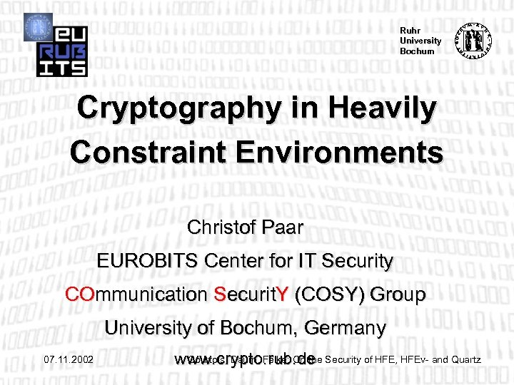 Ruhr University Bochum Cryptography in Heavily Constraint Environments Christof Paar EUROBITS Center for IT