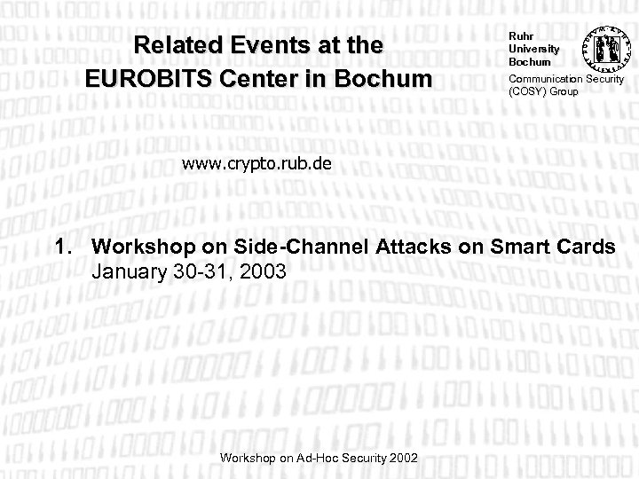 Related Events at the EUROBITS Center in Bochum Ruhr University Bochum Communication Security (COSY)
