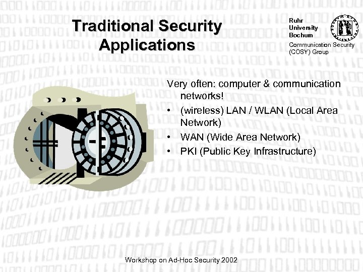 Traditional Security Applications Ruhr University Bochum Communication Security (COSY) Group Very often: computer &