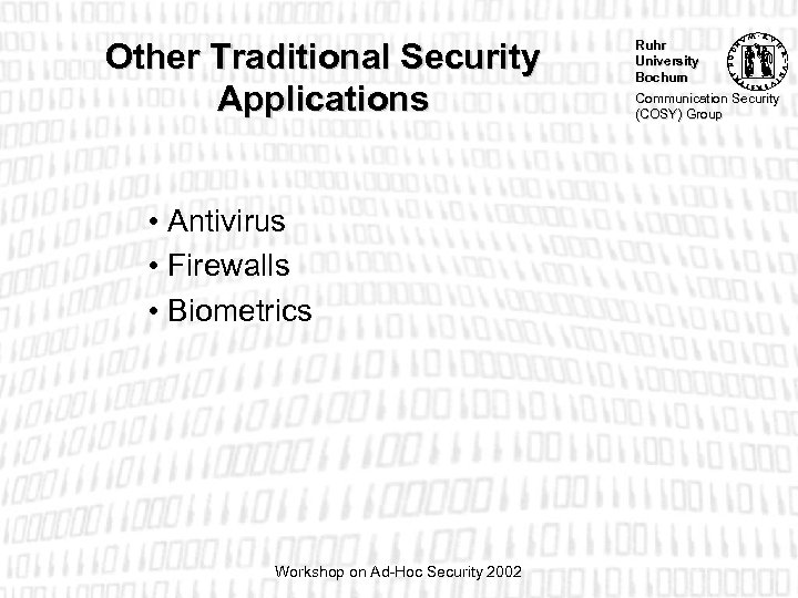 Other Traditional Security Applications • Antivirus • Firewalls • Biometrics Workshop on Ad-Hoc Security