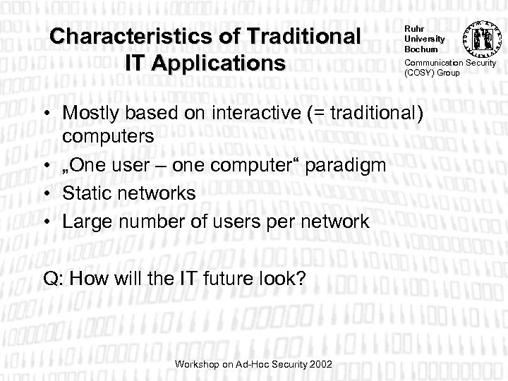 Characteristics of Traditional IT Applications Ruhr University Bochum Communication Security (COSY) Group • Mostly