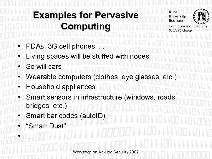 Examples for Pervasive Computing • • • Ruhr University Bochum Communication Security (COSY) Group