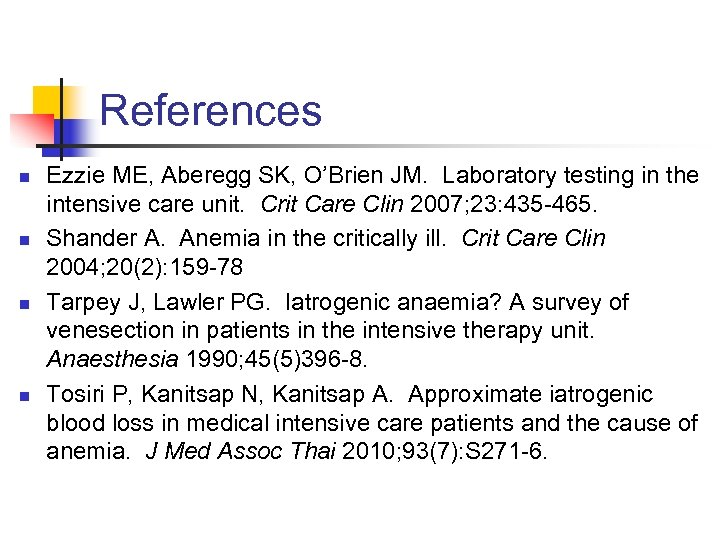 References n n Ezzie ME, Aberegg SK, O'Brien JM. Laboratory testing in the intensive