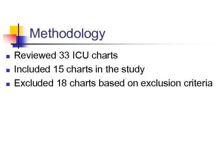 Methodology n n n Reviewed 33 ICU charts Included 15 charts in the study