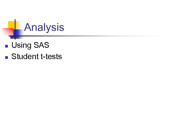 Analysis n n Using SAS Student t-tests