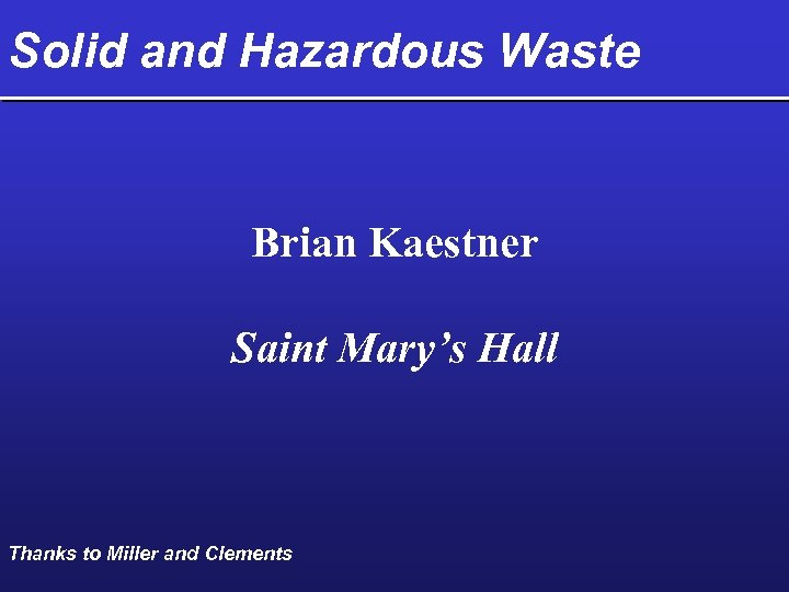 Solid and Hazardous Waste Brian Kaestner Saint Mary's Hall Thanks to Miller and Clements