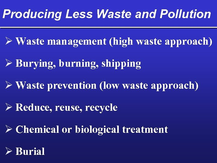 Producing Less Waste and Pollution Ø Waste management (high waste approach) Ø Burying, burning,
