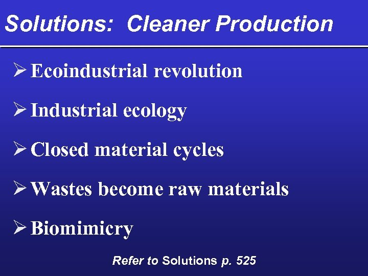 Solutions: Cleaner Production Ø Ecoindustrial revolution Ø Industrial ecology Ø Closed material cycles Ø