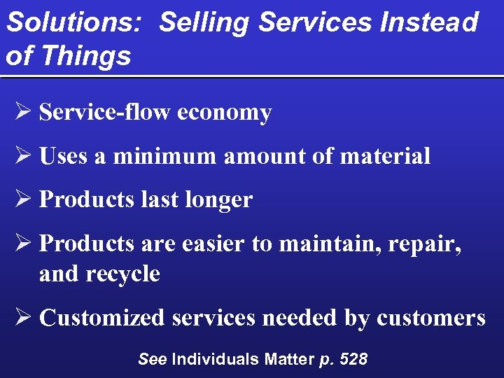 Solutions: Selling Services Instead of Things Ø Service-flow economy Ø Uses a minimum amount