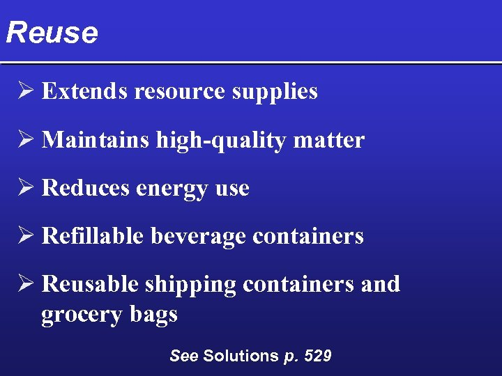 Reuse Ø Extends resource supplies Ø Maintains high-quality matter Ø Reduces energy use Ø