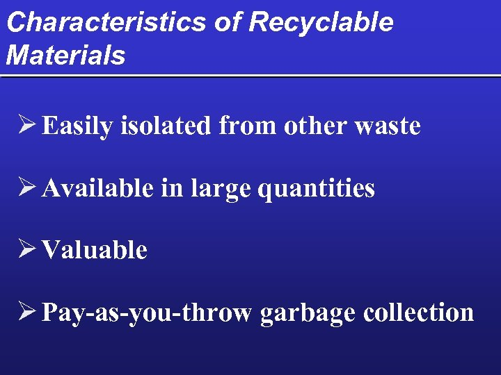 Characteristics of Recyclable Materials Ø Easily isolated from other waste Ø Available in large