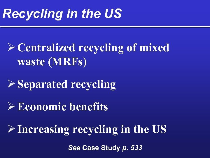 Recycling in the US Ø Centralized recycling of mixed waste (MRFs) Ø Separated recycling