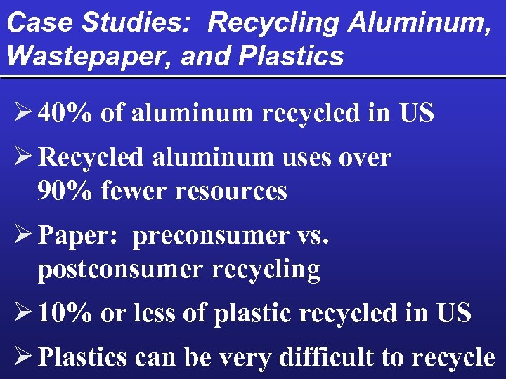 Case Studies: Recycling Aluminum, Wastepaper, and Plastics Ø 40% of aluminum recycled in US