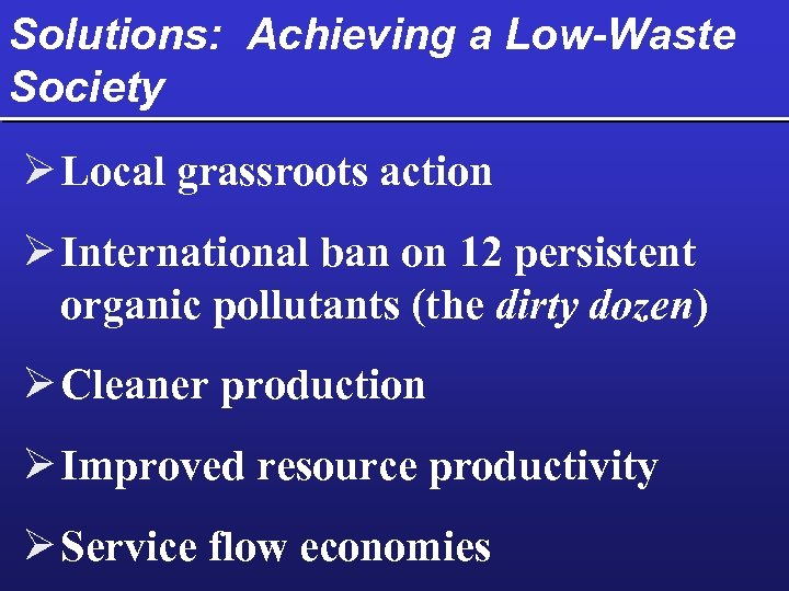 Solutions: Achieving a Low-Waste Society Ø Local grassroots action Ø International ban on 12